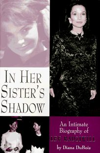 In Her Sisters Shadow: An Intimate Biography of Lee Radziwill