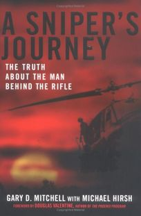A Snipers Journey: The Truth About the Man Behind the Rifle