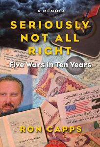 Seriously Not All Right: Five Wars in Ten Years—A Memoir