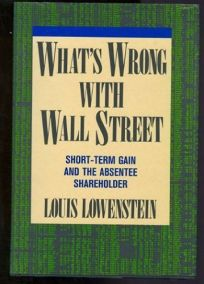 Whats Wrong with Wall Street: Short-Term Gain and the Absentee Shareholder