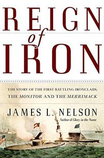 Reign of Iron: The Story of the First Battling Ironclads