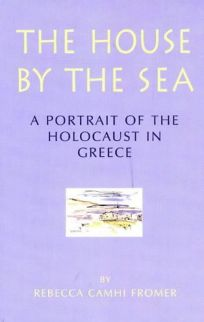 The House by the Sea: A Portrait of the Holocaust in Greece