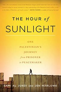 The Hour of Sunlight: One Palestinians Journey from Prisoner to Peacemaker