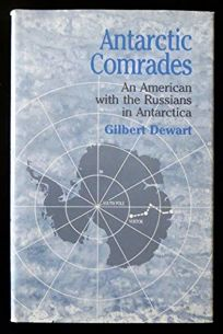 Antarctic Comrades: An American with the Russians in Antarctica