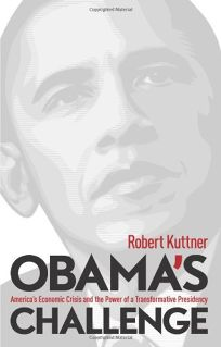 Obamas Challenge: Americas Economic Crisis and the Power of a Transformative Presidency