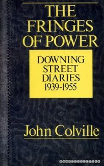 The Fringes of Power: 10 Downing Street Diaries