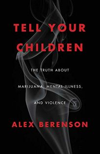 Tell Your Children: The Truth About Marijuana