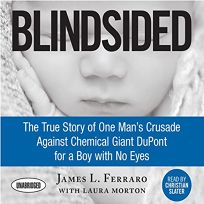 Blindsided: The True Story of One Mans Crusade Against Chemical Giant DuPont for a Boy with No Eyes