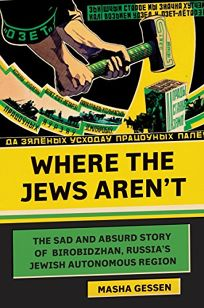 Where the Jews Aren't: The Sad and Absurd Story of Birobidzhan