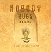 Children's Book Review: Nobody Hugs a Cactus by Carter Goodrich. Simon Schuster, $17.99 (48p) ISBN 978-1-5344-0090-0