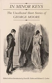 In Minor Keys: The Uncollected Short Stories of George Moore