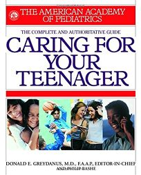 CARING FOR YOUR TEENAGER: The Complete and Authoritative Guide