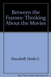 Between the Frames: Thinking about Movies