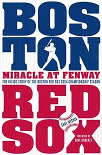 Miracle at Fenway: The Inside Story of the Boston Red Sox 2004 Championship Season