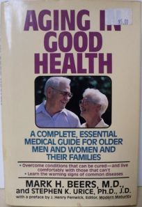 Aging in Good Health: A Medical Guide for Men and Women Over Fifty and Their Families