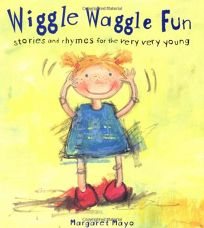 WIGGLE WAGGLE FUN: Stories and Rhymes for the Very