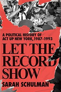 Let the Record Show: A Political History of ACT UP New York