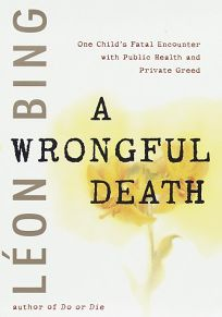 A Wrongful Death: One Childs Fatal Encounter with Public Health and Private Greed