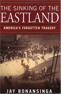 THE SINKING OF THE EASTLAND: Americas Forgotten Tragedy