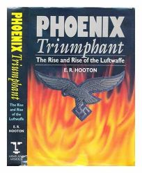 Phoenix Triumphant: The Rise and Rise of the Luftwaffe