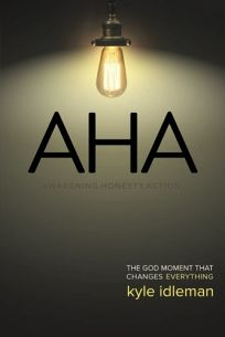 AHA: Awakening: Honesty. Action: The God Moment That Changes Everything