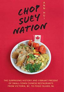 Chop Suey Nation: The Surprising History and Vibrant Present of Small-Town Chinese Restaurants from Victoria, BC to Fogo Island, NL