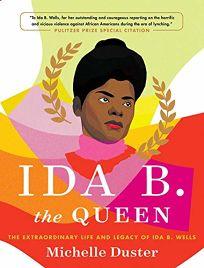 Ida B. Queen: The Extraordinary Life and Legacy of Ida B. Wells