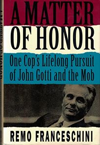 A Matter of Honor: One Cops Lifelong Pursuit of John Gotti and the Mob