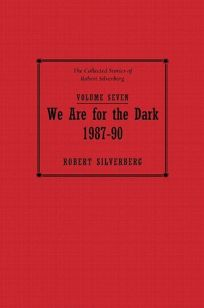 We Are for the Dark: The Collected Stories of Robert Silverberg