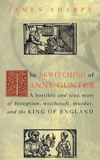 The Bewitching of Anne Gunter: A Horrible and True Story of Deception