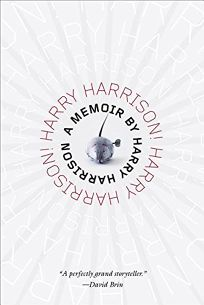 Harry Harrison! Harry Harrison!: It Seemed Like a Good Idea at the Time