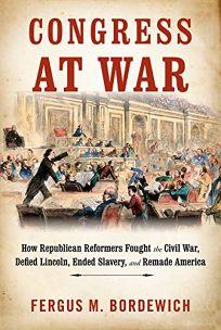 Congress at War: How Republican Reformers Fought the Civil War