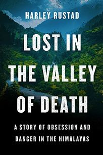 Lost in the Valley of Death: A Story of Obsession and Danger in the Himalayas