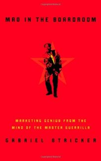 Mao in the Boardroom: Marketing Genius from the Mind of the Master Guerilla