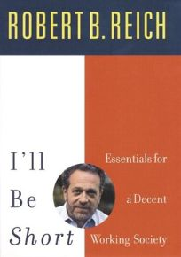 ILL BE SHORT: Essentials for a Decent Working Society