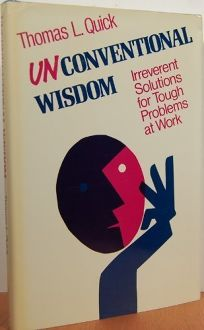 Unconventional Wisdom: Irreverent Solutions to Tough Problems at Work
