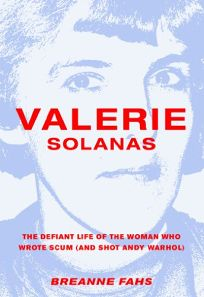 Valerie Solanas: The Defiant Life of the Woman Who Wrote SCUM and Shot Andy Warhol