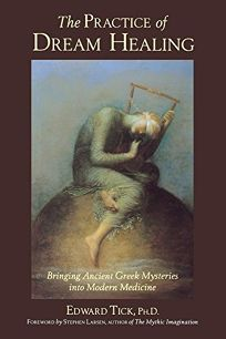 The Practice of Dream Healing: Bringing Ancient Greek Mysteries Into Modern Medicine