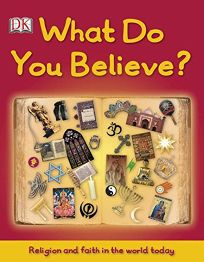 What Do You Believe? Religion and Faith in the World Today