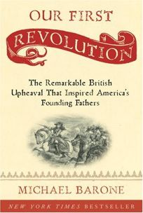 Our First Revolution: The Remarkable British Uprising That Inspired Americas Founding Fathers