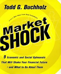 Market Shock: 9 Economic and Social Upheavals That Will Shake Your Financial Future and What to Do about Them