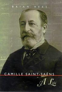 Camille Saint-Saens: A Life