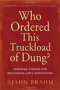 Who Ordered This Truckload of Dung? Stories for Welcoming Lifes Difficulties