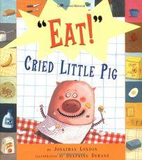 EAT! CRIED LITTLE PIG