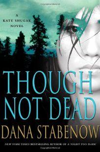Though Not Dead: A Kate Shugak Novel