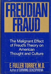 Freudian Fraud: The Malignant Effect of Freuds Theory on American Thought and Culture