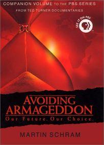 AVOIDING ARMAGEDDON: Our Future. Our Choice