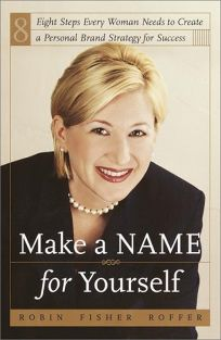 Make a Name for Yourself: Eight Steps Every Woman Needs to Creae a Personal Brand Strategy for Success