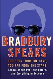 Bradbury Speaks: Too Soon from the Cave