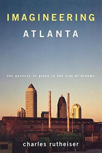 Imagineering Atlanta: Making Place in the Non-Place Urban Realm